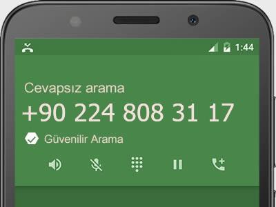 0224 808 31 17 numarası dolandırıcı mı? spam mı? hangi firmaya ait? 0224 808 31 17 numarası hakkında yorumlar