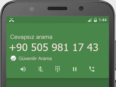0505 981 17 43 numarası dolandırıcı mı? spam mı? hangi firmaya ait? 0505 981 17 43 numarası hakkında yorumlar