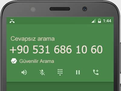 0531 686 10 60 numarası dolandırıcı mı? spam mı? hangi firmaya ait? 0531 686 10 60 numarası hakkında yorumlar