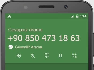 0850 473 18 63 numarası dolandırıcı mı? spam mı? hangi firmaya ait? 0850 473 18 63 numarası hakkında yorumlar