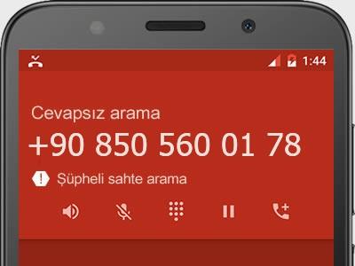 0850 560 01 78 numarası dolandırıcı mı? spam mı? hangi firmaya ait? 0850 560 01 78 numarası hakkında yorumlar